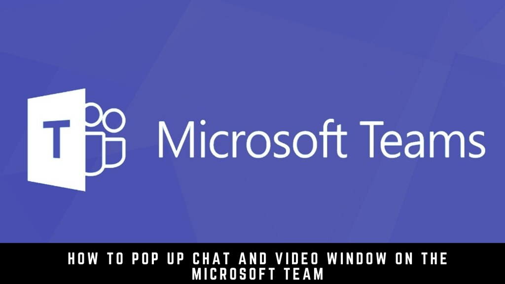 How to Pop Up Chat and Video Window on the Microsoft Team