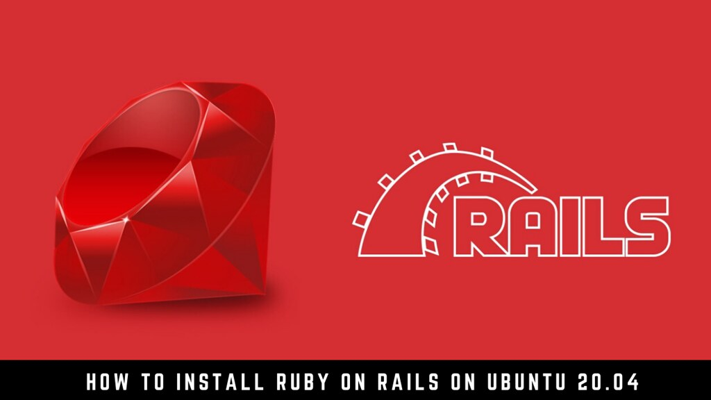 How to Install Ruby On Rails on Ubuntu 20.04