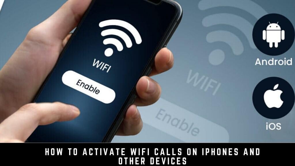 How to Activate WiFi Calls on iPhones and Other Devices