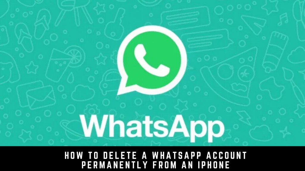 How to delete a WhatsApp account permanently from an iPhone