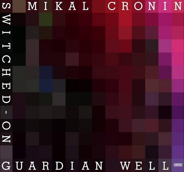 Mikal Cronin - Guardian Well (Switched On)