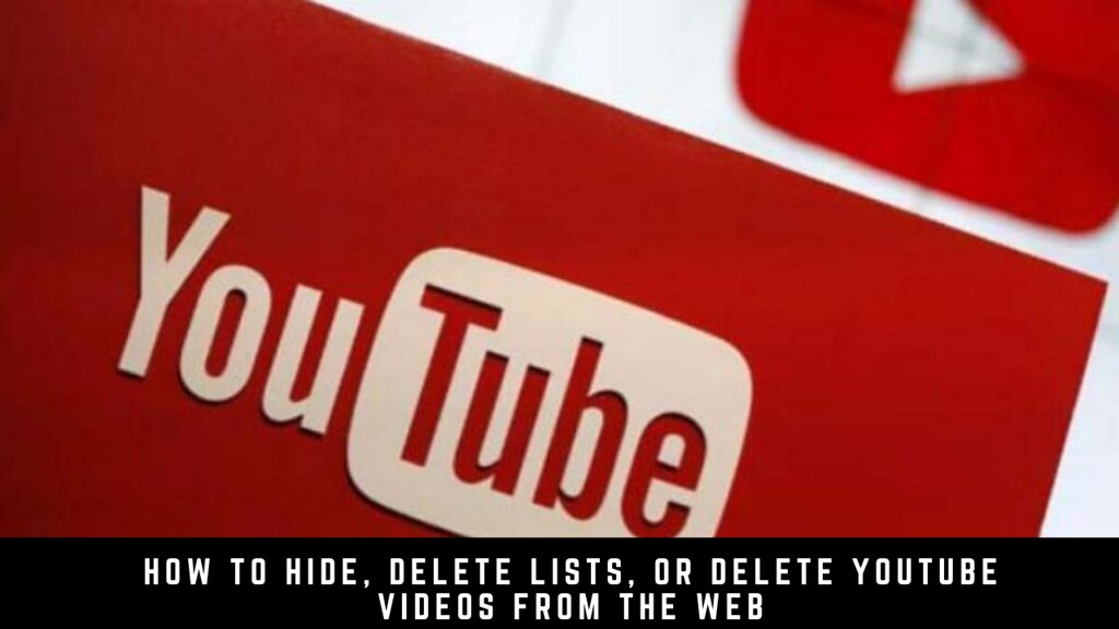 How to Hide, Delete Lists, or Delete YouTube Videos from the Web