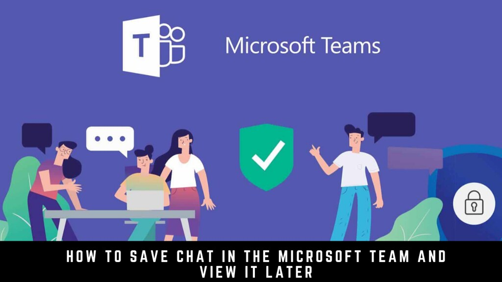 How to Save Chat in the Microsoft Team and view it later