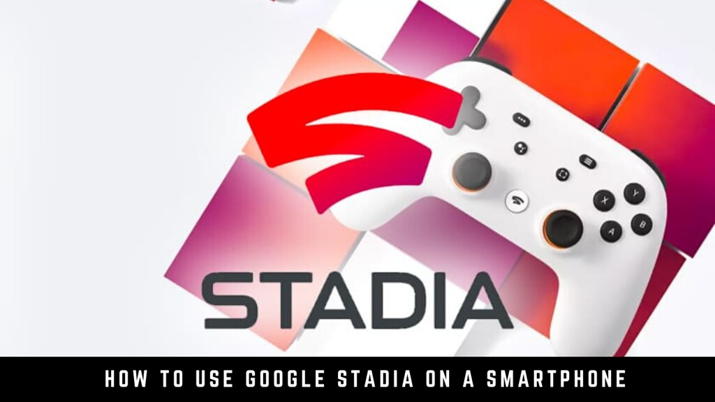 How to use Google Stadia on a smartphone
