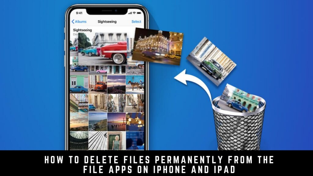 How to Delete Files Permanently From the File Apps on iPhone and iPad