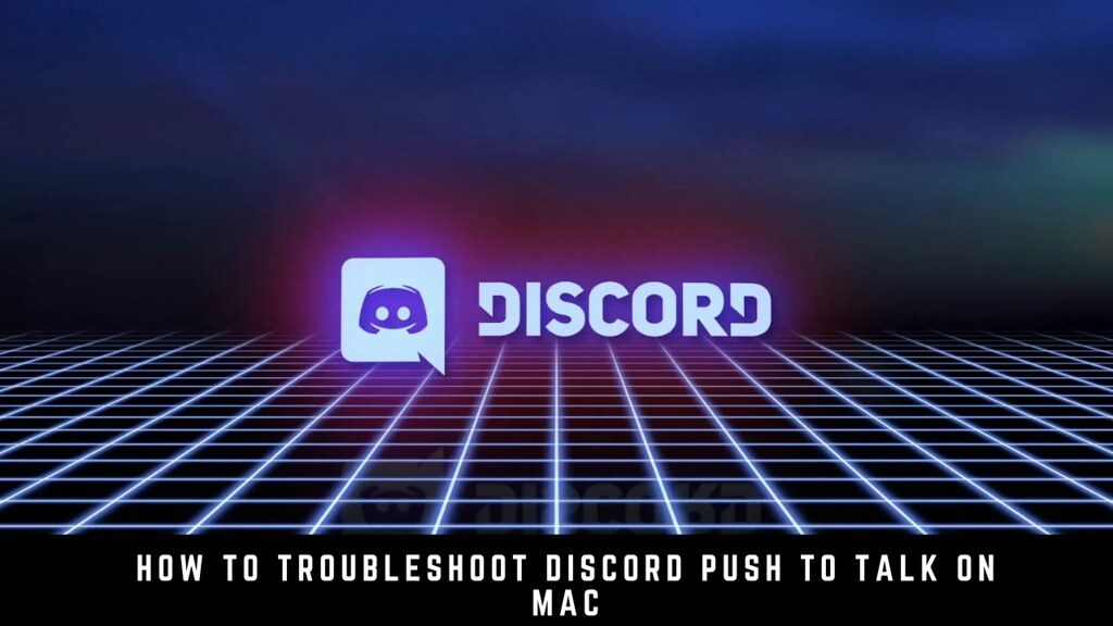How to Troubleshoot Discord Push to Talk on Mac