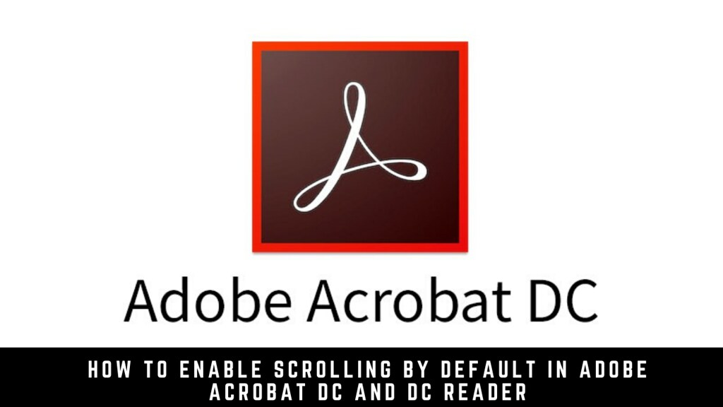 How to Enable Scrolling By Default in Adobe Acrobat DC and DC Reader