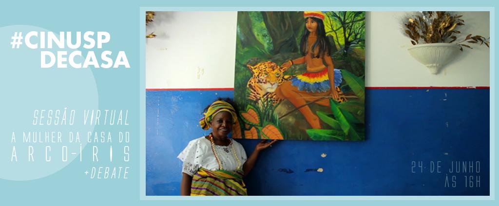 SESSÃO VIRTUAL + DEBATE: A Mulher da Casa do Arco-Íris