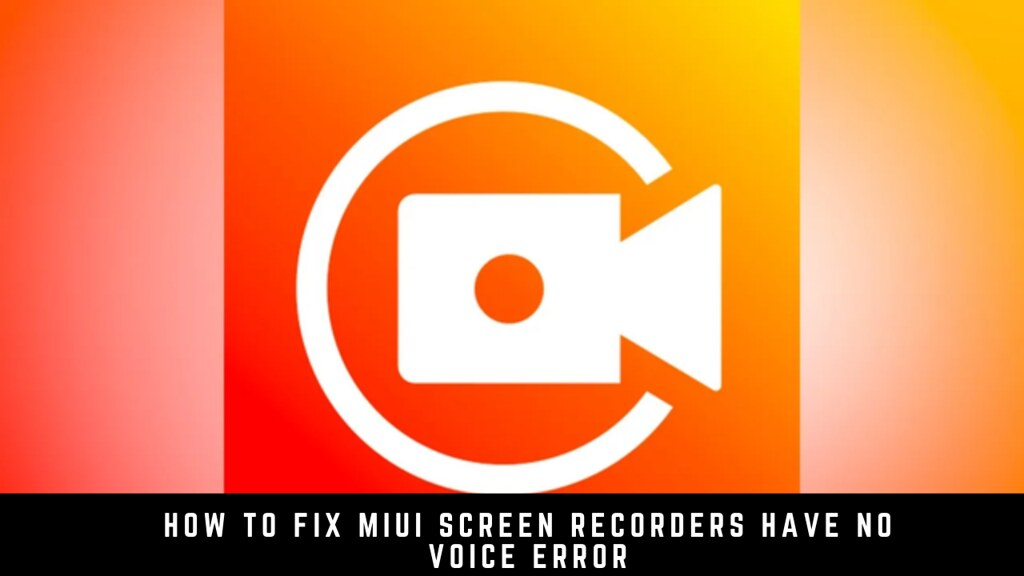 How to Fix MIUI Screen Recorders Have No Voice Error