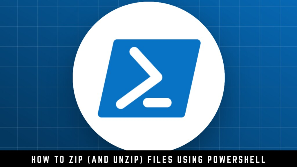 How to Zip (and Unzip) Files Using PowerShell