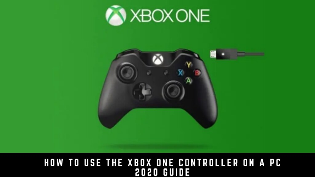 How to Use the Xbox One Controller on a PC 2020 Guide