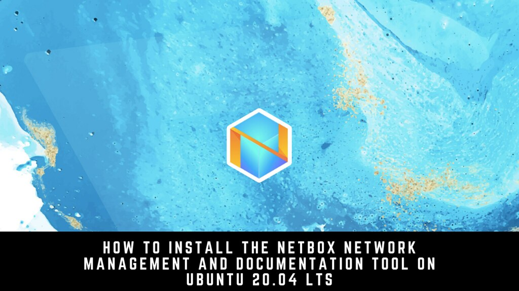 How to install the NetBox Network Management and Documentation Tool on Ubuntu 20.04 LTS