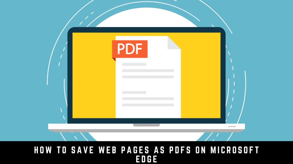 How to Save Web Pages as PDFs on Microsoft Edge
