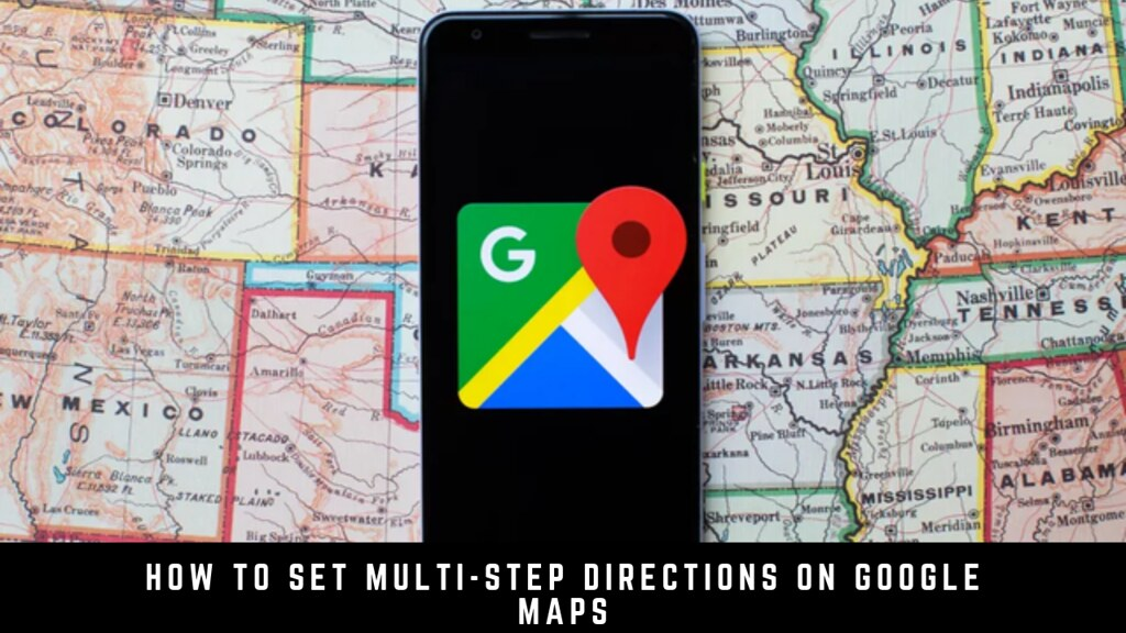 How to Set Multi-Step Directions on Google Maps