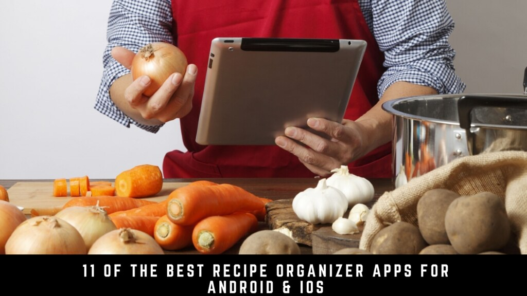11 of the best recipe organizer apps for Android & iOS