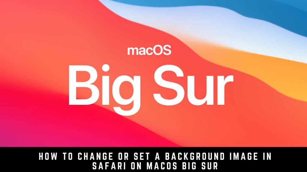 How to Change or Set a Background Image in Safari on macOS Big Sur