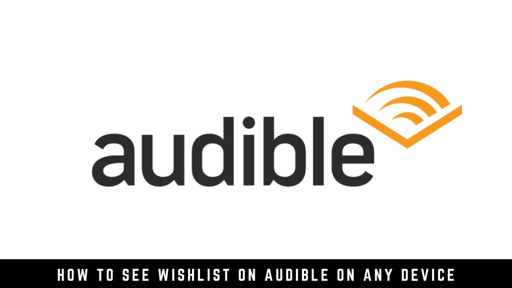 How to see Wishlist on Audible on any device