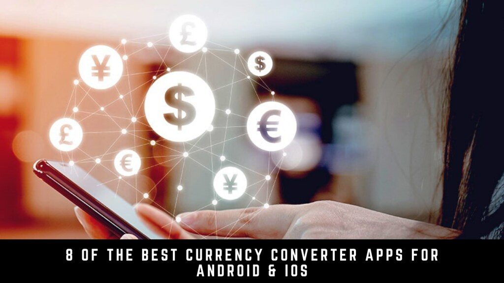 8 Of The Best Currency Converter Apps for Android & iOS