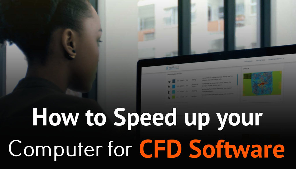How To Speed Up Your Computer For CFD Simulation