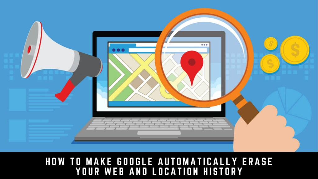 How to Make Google Automatically Erase Your Web and Location History