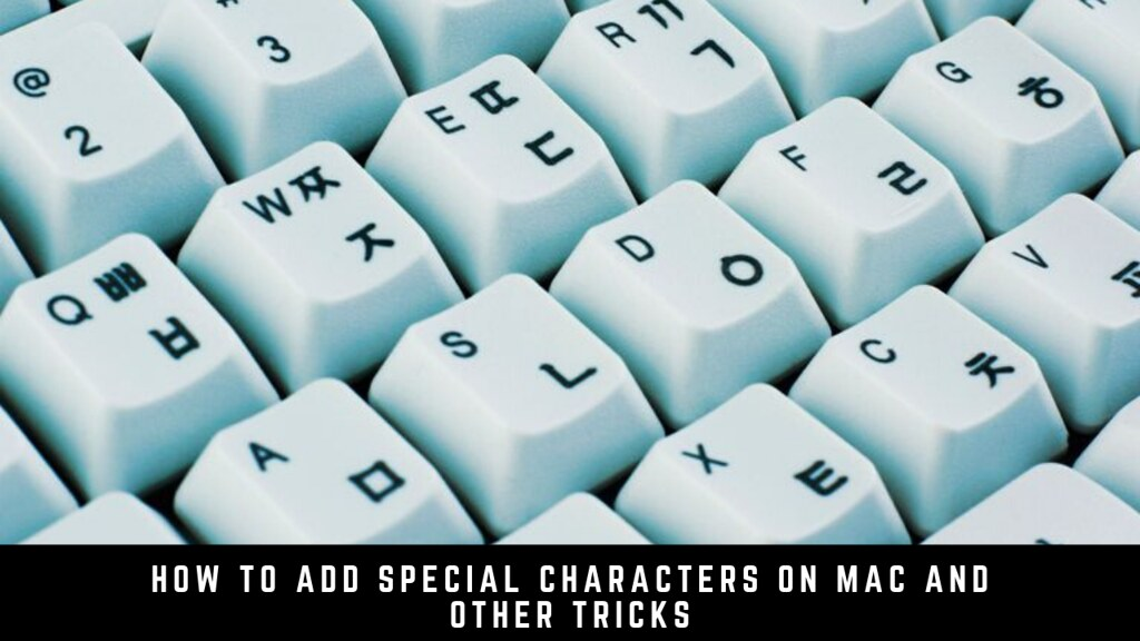 How to Add Special Characters on Mac and Other Tricks