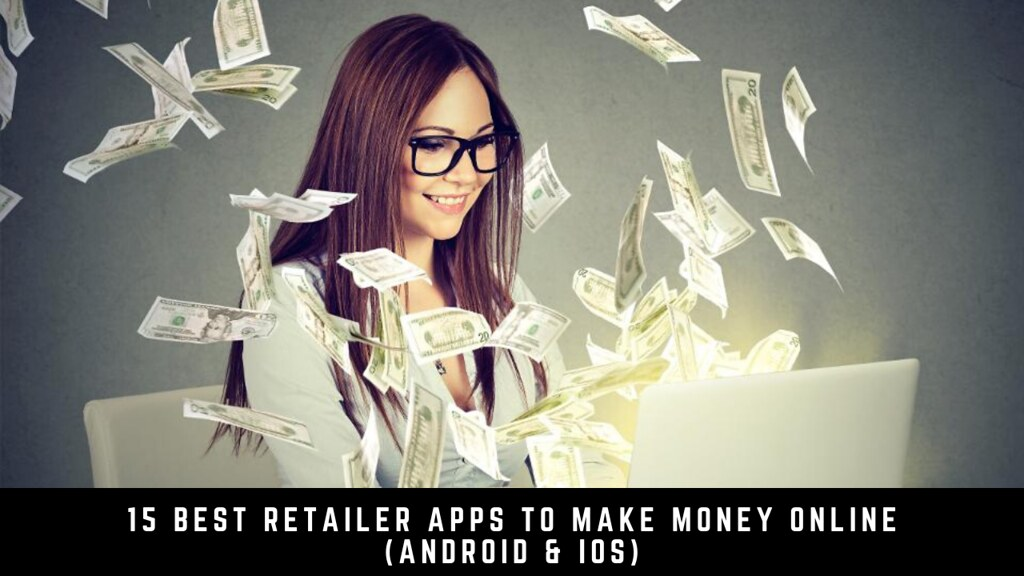 15 Best Retailer Apps To Make Money Online (Android & iOS)
