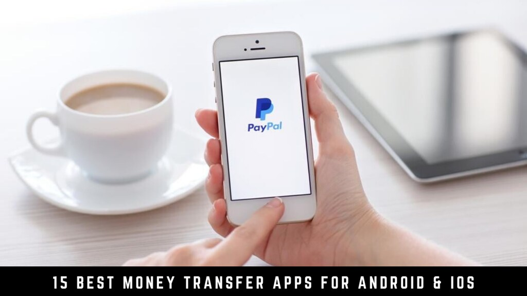 15 Best Money Transfer Apps For Android & iOS