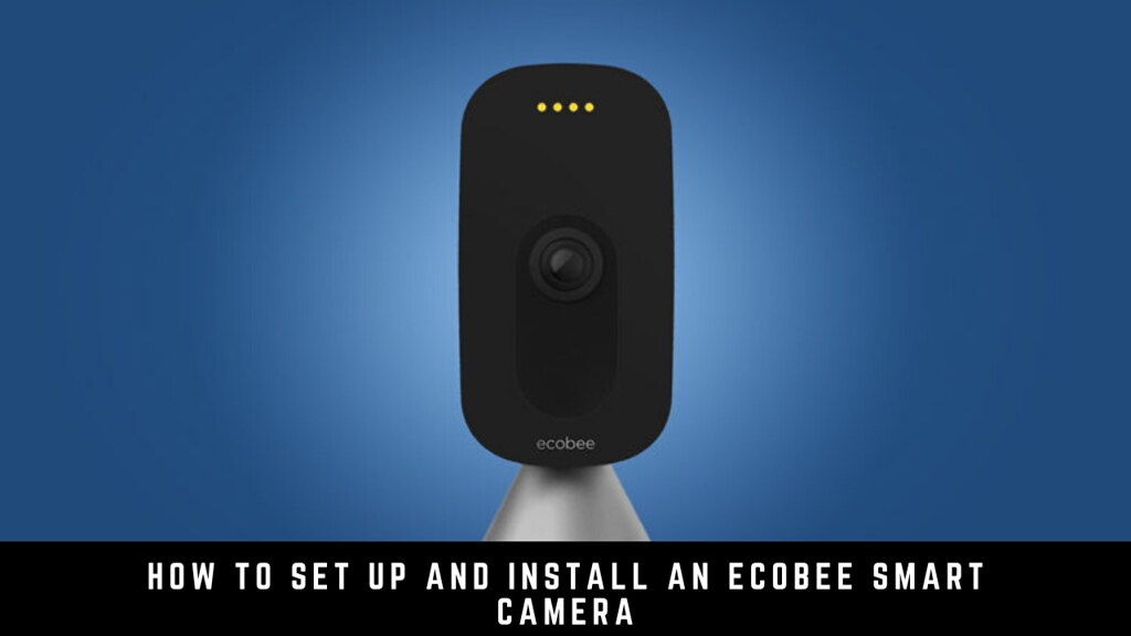 How to Set Up and Install an Ecobee Smart Camera