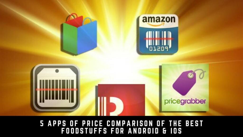 5 Apps Of Price Comparison Of The Best Foodstuffs For Android & iOS