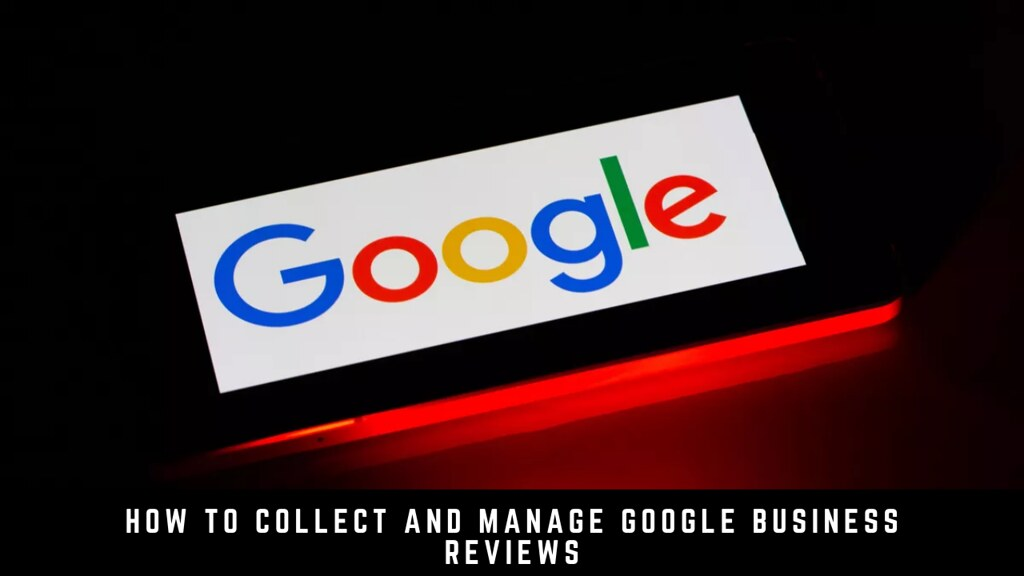 How to Collect and Manage Google Business Reviews
