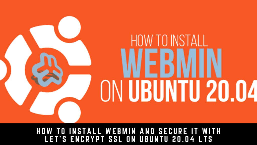 How to install Webmin and secure it with Let's Encrypt SSL on Ubuntu 20.04 LTS