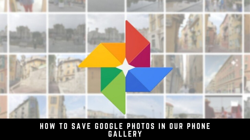 How to Save Google Photos in Our Phone Gallery
