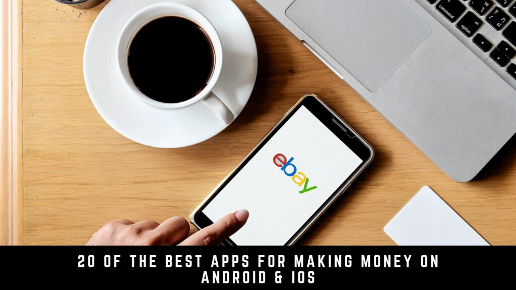 20 Of The Best Apps For Making Money On Android & iOS