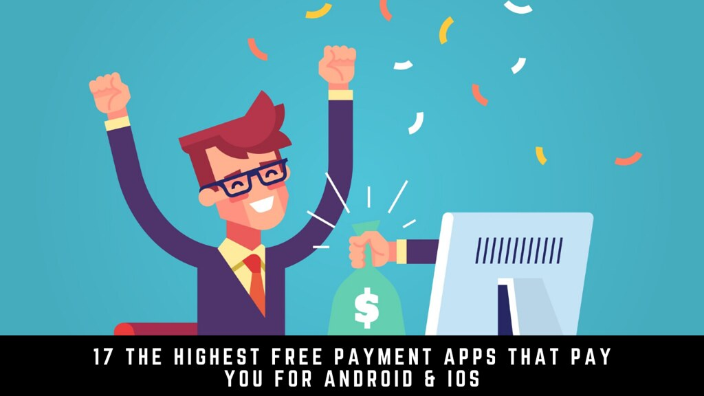 17 The Highest Free Payment Apps That Pay You For Android & iOS