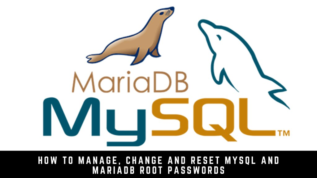 How to Manage, Change and Reset MySQL and MariaDB Root Passwords