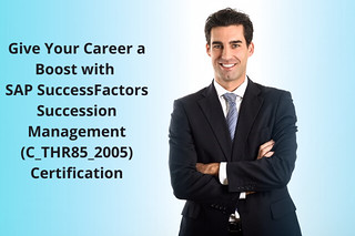 Give Your Career a Boost with  SAP SuccessFactors Succession Management (C_THR85_2005) Certification