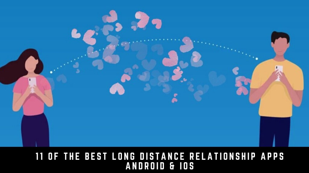 11 Of The Best Long Distance Relationship Apps Android & iOS