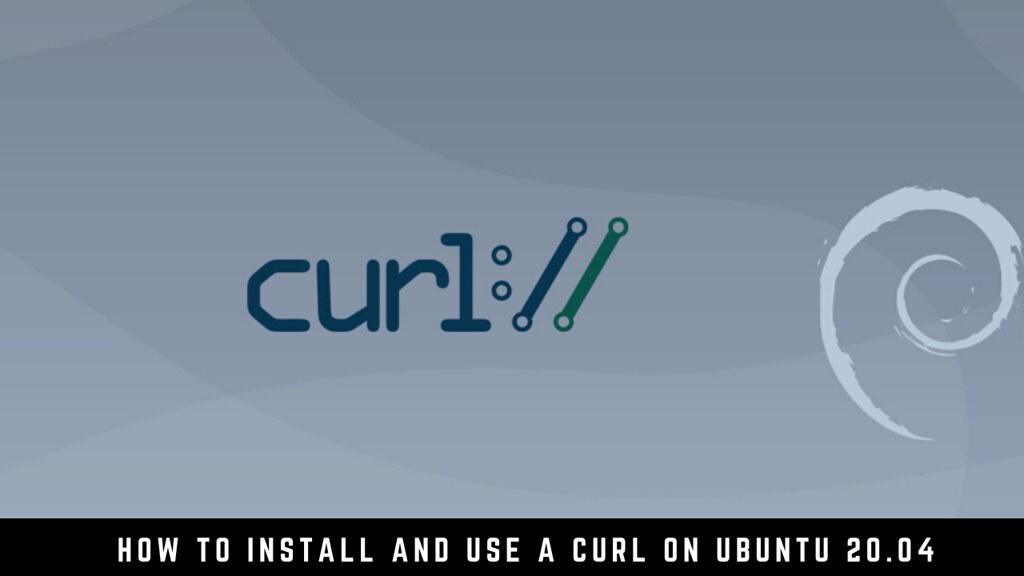 How to Install and Use a Curl on Ubuntu 20.04