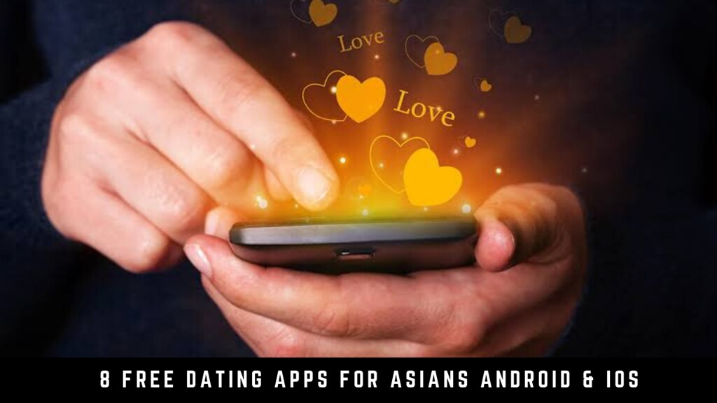 8 Free Dating Apps For Asians Android & iOS