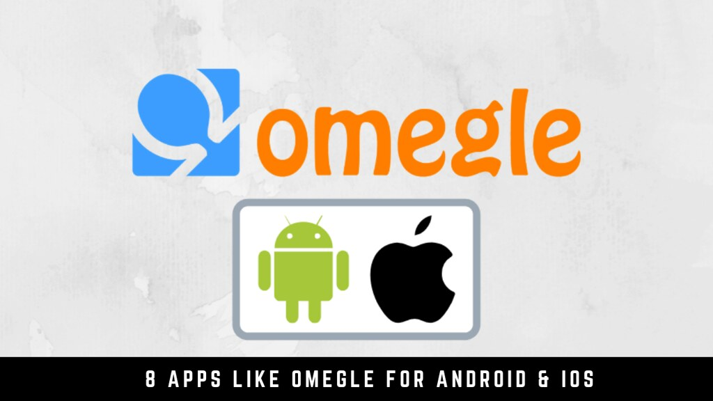 8 Apps Like Omegle For Android & iOS