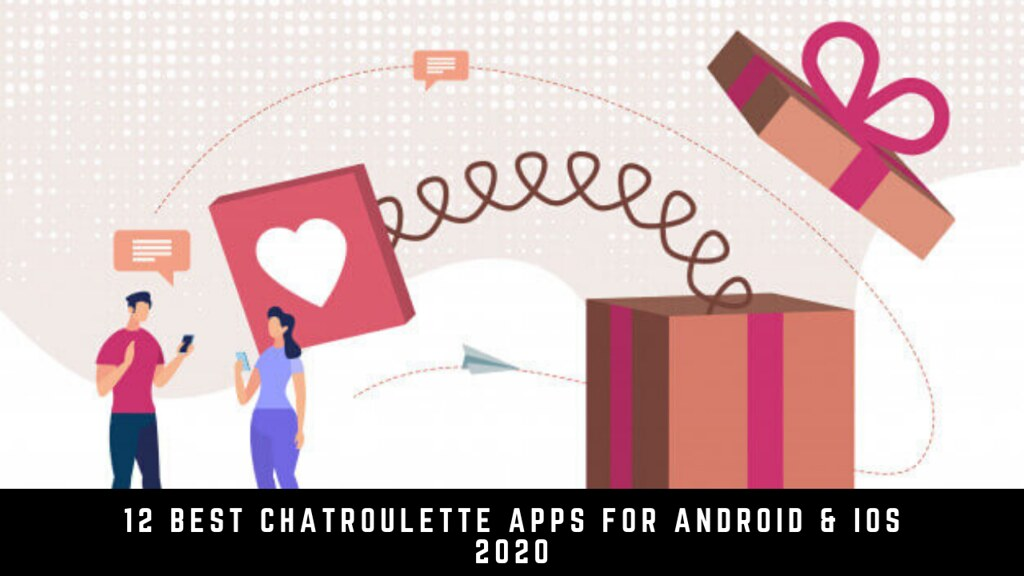 12 Best Chatroulette Apps For Android & iOS 2020
