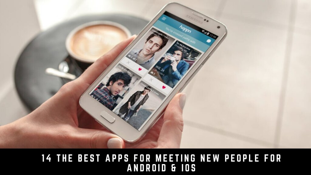14 The Best Apps For Meeting New People For Android & iOS