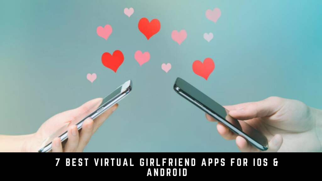 7 Best Virtual Girlfriend Apps For iOS & Android