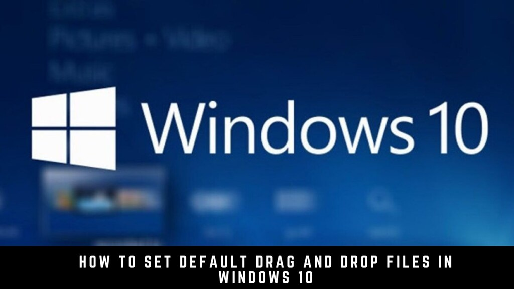 How to Set Default Drag and Drop Files in Windows 10