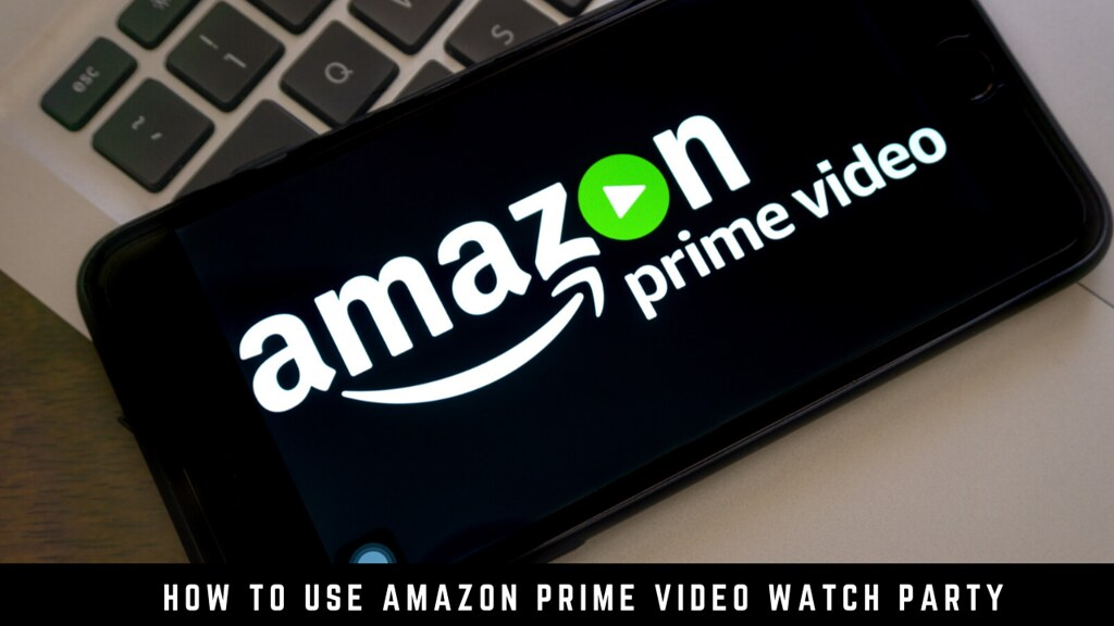 How to use Amazon Prime Video Watch Party