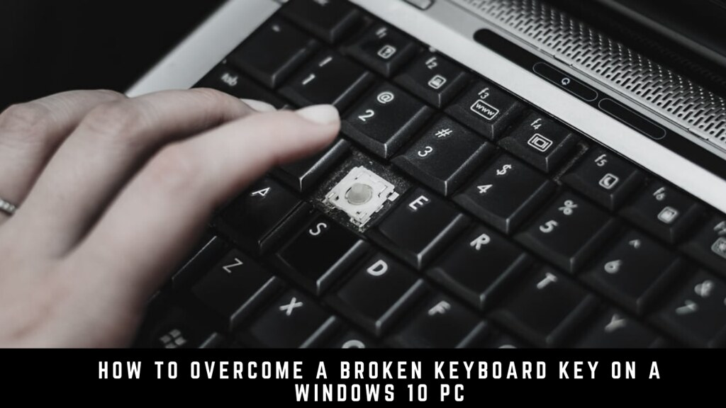 How to Overcome a Broken Keyboard Key on a Windows 10 PC