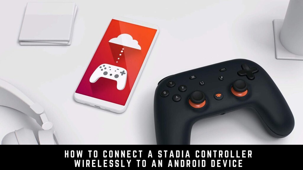 How to Connect a Stadia Controller Wirelessly to an Android Device
