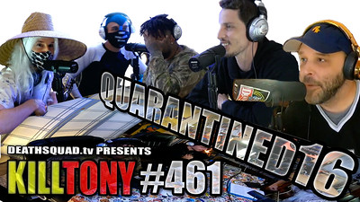 KILL TONY #461 – QUARANTINED #16