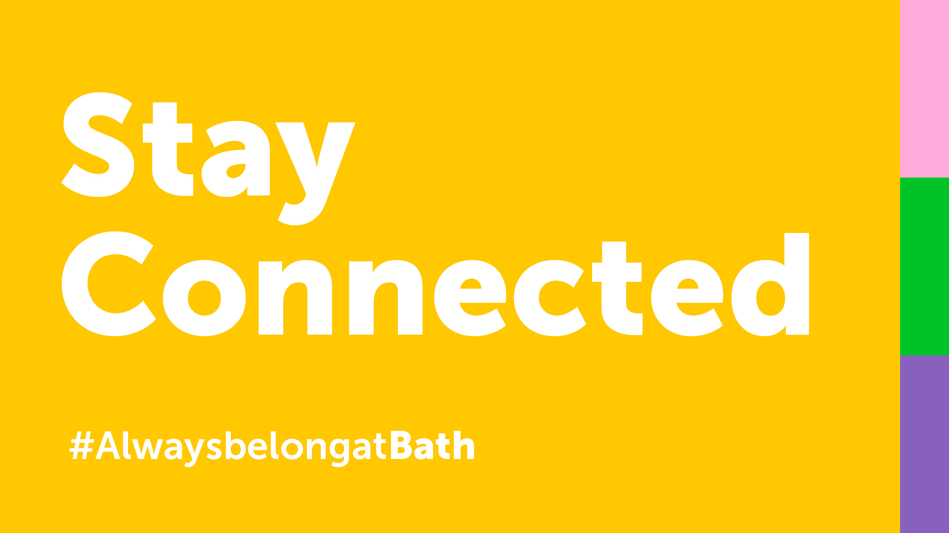Stay Connected logo - 'Stay Connected' and '#AlwaysbelongatBath' in bold white text against a bright yellow background