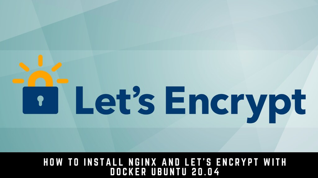 How to Install Nginx and Let's Encrypt with Docker Ubuntu 20.04